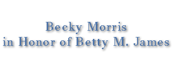 Becky Morris in Honor of Betty M. James